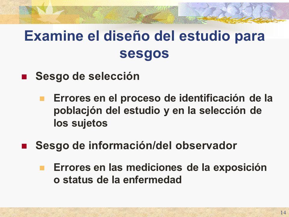 14 Examine el diseño del estudio para sesgos Sesgo de selección Errores en el proceso de identificación de la poblacjón del estudio y en la selección