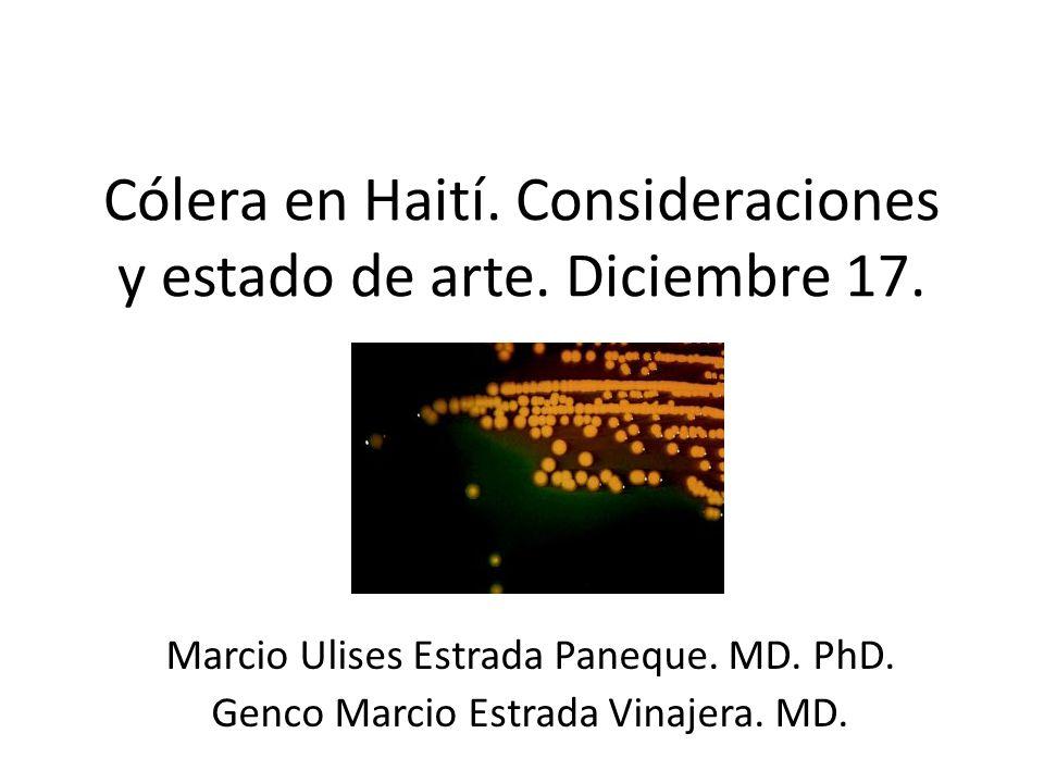 Cólera en Haití. Consideraciones y estado de arte. Diciembre 17. Marcio Ulises Estrada Paneque. MD. PhD. Genco Marcio Estrada Vinajera. MD.