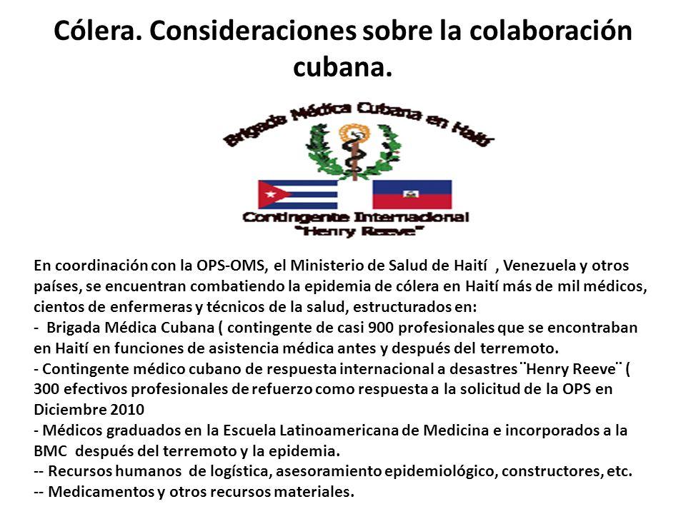 Cólera. Consideraciones sobre la colaboración cubana. En coordinación con la OPS-OMS, el Ministerio de Salud de Haití, Venezuela y otros países, se en