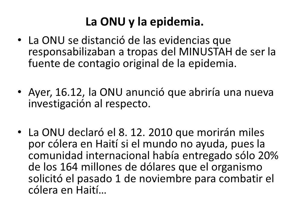 La ONU y la epidemia. La ONU se distanció de las evidencias que responsabilizaban a tropas del MINUSTAH de ser la fuente de contagio original de la ep