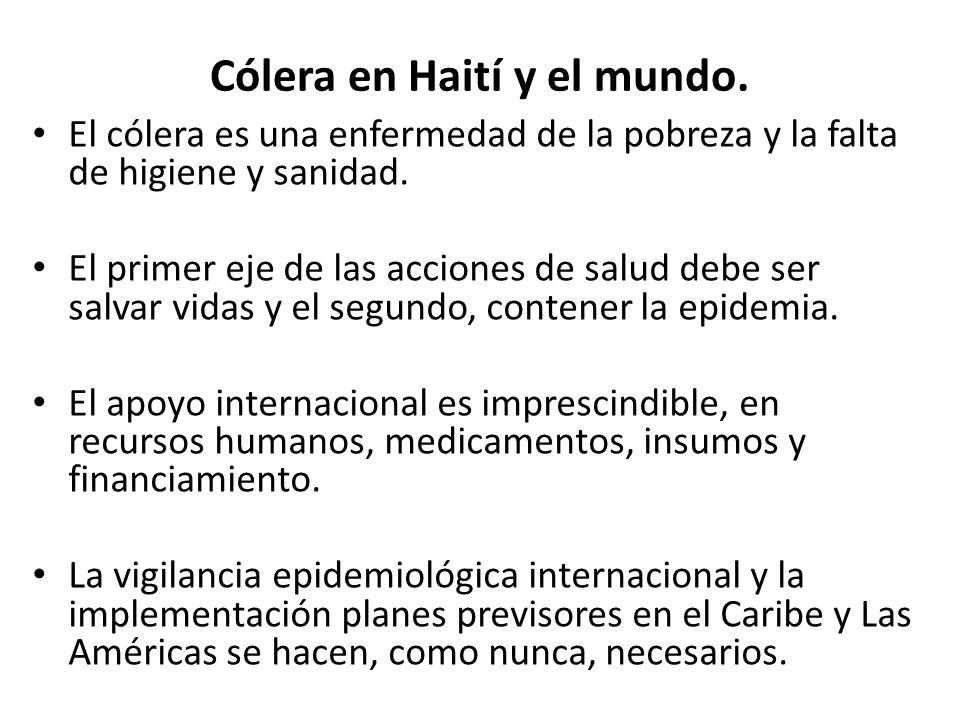 Cólera en Haití y el mundo. El cólera es una enfermedad de la pobreza y la falta de higiene y sanidad. El primer eje de las acciones de salud debe ser