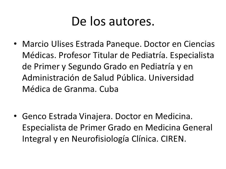 De los autores. Marcio Ulises Estrada Paneque. Doctor en Ciencias Médicas. Profesor Titular de Pediatría. Especialista de Primer y Segundo Grado en Pe