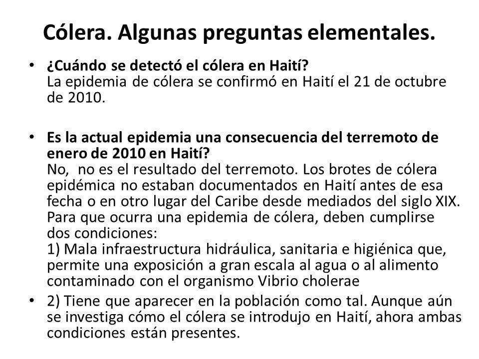 Cólera. Algunas preguntas elementales. ¿Cuándo se detectó el cólera en Haití? La epidemia de cólera se confirmó en Haití el 21 de octubre de 2010. Es