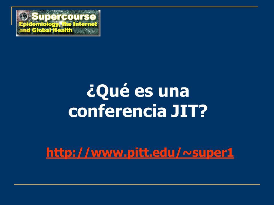 ¿Qué es una conferencia JIT? http://www.pitt.edu/~super1