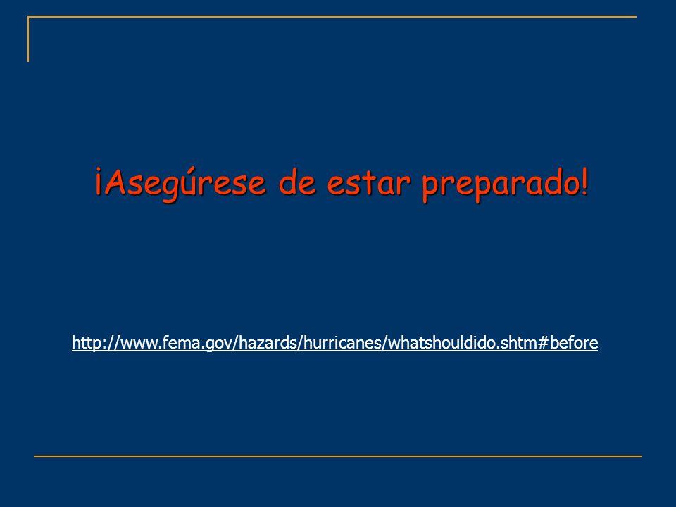 ¡Asegúrese de estar preparado! http://www.fema.gov/hazards/hurricanes/whatshouldido.shtm#before