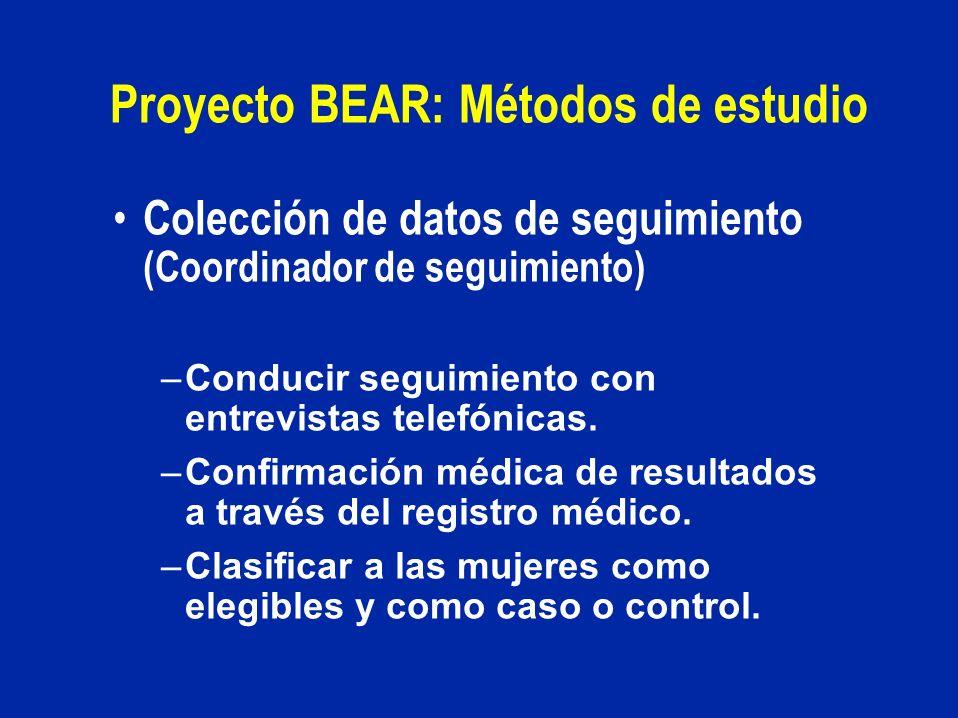 Proyecto BEAR: Métodos de estudio Colección de datos de seguimiento (Coordinador de seguimiento) –Conducir seguimiento con entrevistas telefónicas. –C