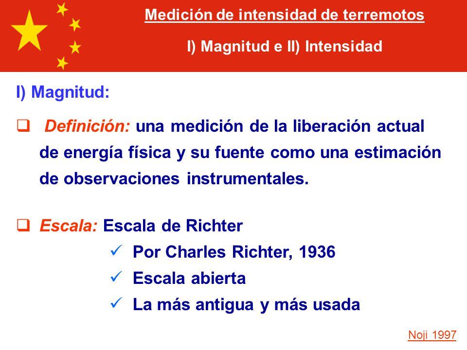 II) Intensidad: Definición: una medición de los efectos percibidos de un terremoto más que la fuerza del terremoto mismo.