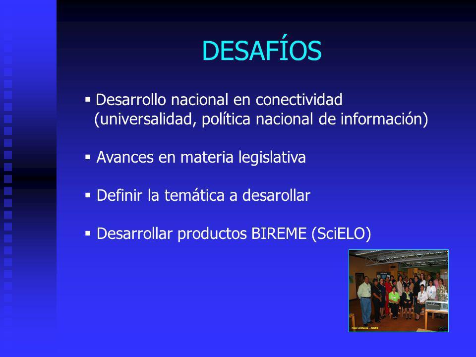 DESAFÍOS Desarrollo nacional en conectividad (universalidad, política nacional de información) Avances en materia legislativa Definir la temática a de