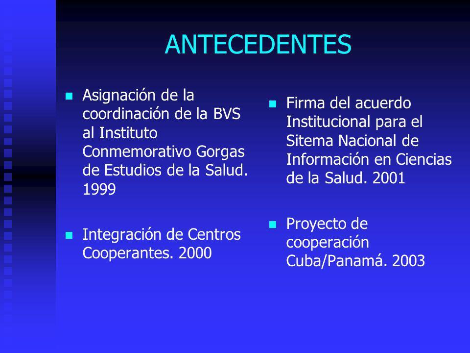 ANTECEDENTES Asignación de la coordinación de la BVS al Instituto Conmemorativo Gorgas de Estudios de la Salud. 1999 Integración de Centros Cooperante