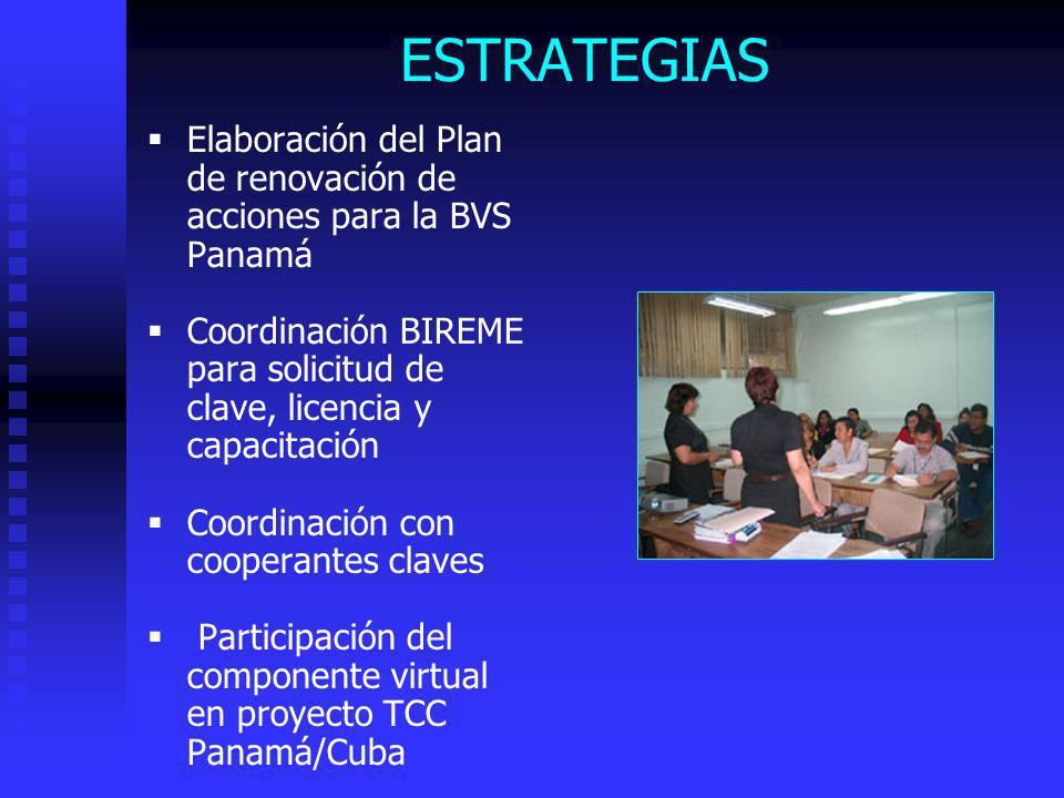 ESTRATEGIAS Elaboración del Plan de renovación de acciones para la BVS Panamá Coordinación BIREME para solicitud de clave, licencia y capacitación Coo