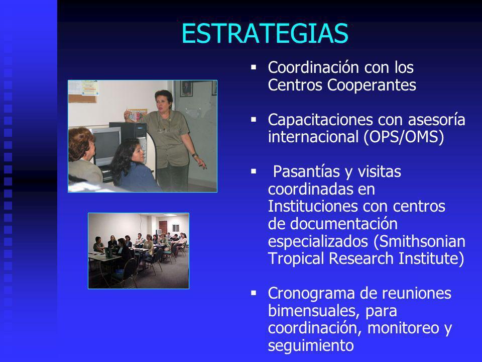 ESTRATEGIAS Coordinación con los Centros Cooperantes Capacitaciones con asesoría internacional (OPS/OMS) Pasantías y visitas coordinadas en Institucio