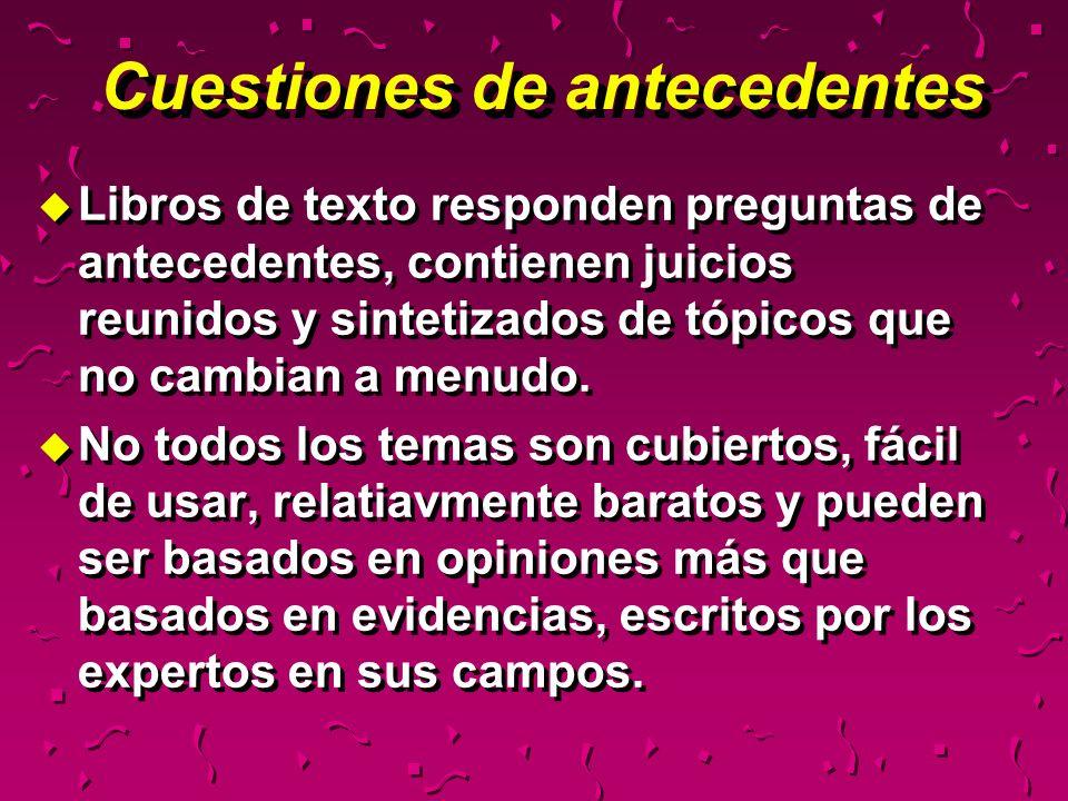 Cuestiones de antecedentes u Libros de texto responden preguntas de antecedentes, contienen juicios reunidos y sintetizados de tópicos que no cambian