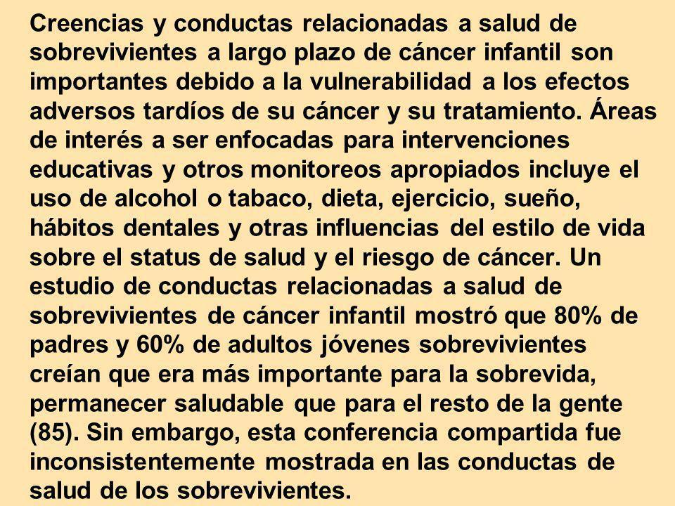 Creencias y conductas relacionadas a salud de sobrevivientes a largo plazo de cáncer infantil son importantes debido a la vulnerabilidad a los efectos