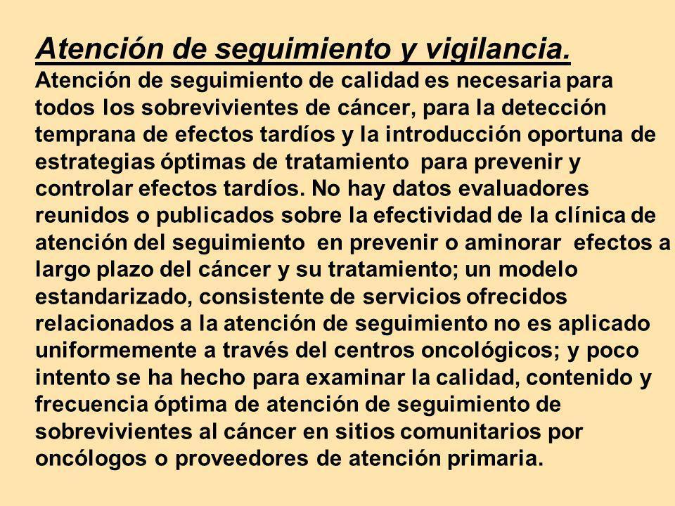 Atención de seguimiento y vigilancia. Atención de seguimiento de calidad es necesaria para todos los sobrevivientes de cáncer, para la detección tempr