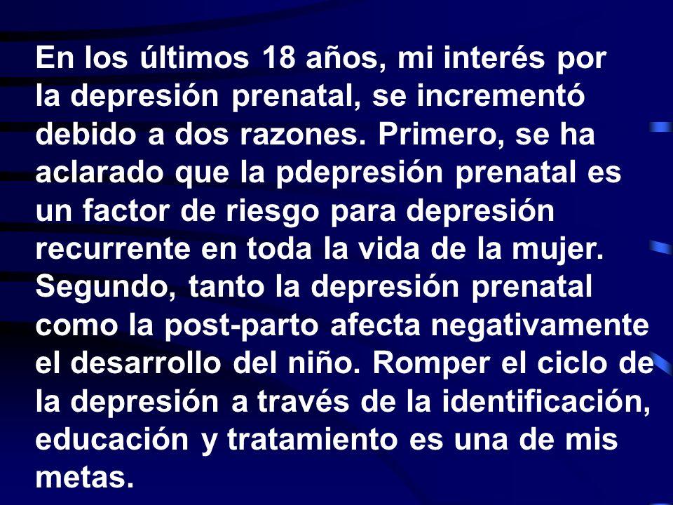 Teratogénesis conductal Poco es conocido acerca de los efectos del tratamiento médico para la depresión prenatal Síntomas depresivos afectan adversamente la conducta de la descendencia