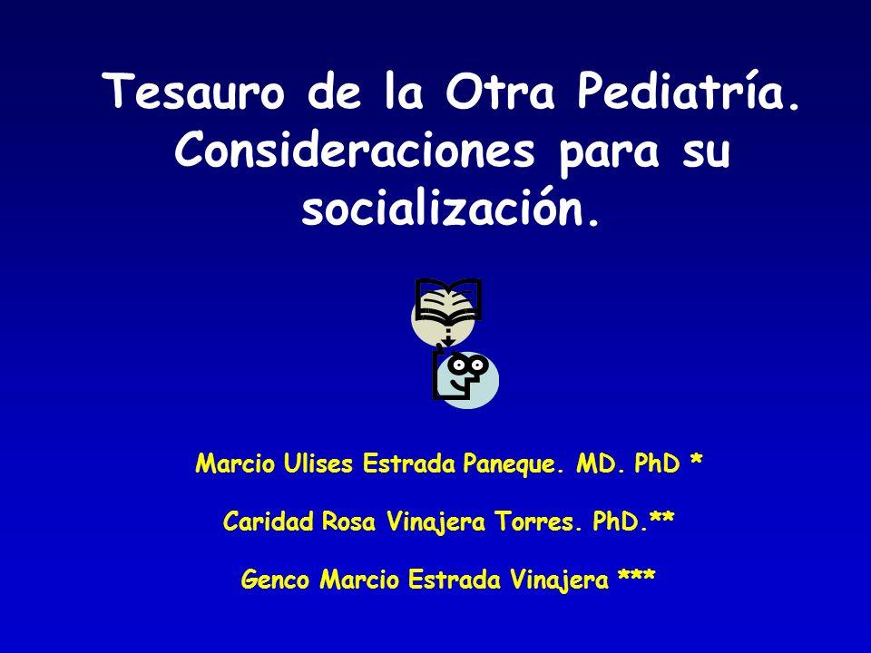 Tesauro de la Otra Pediatría. Consideraciones para su socialización. Marcio Ulises Estrada Paneque. MD. PhD * Caridad Rosa Vinajera Torres. PhD.** Gen