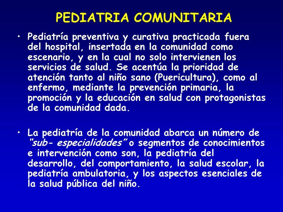 PEDIATRIA COMUNITARIA Pediatría preventiva y curativa practicada fuera del hospital, insertada en la comunidad como escenario, y en la cual no solo in