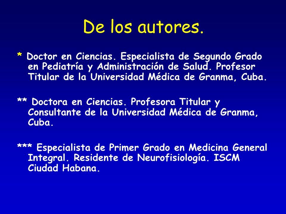 De los autores. * Doctor en Ciencias. Especialista de Segundo Grado en Pediatría y Administración de Salud. Profesor Titular de la Universidad Médica