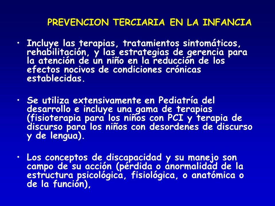 PREVENCION TERCIARIA EN LA INFANCIA Incluye las terapias, tratamientos sintomáticos, rehabilitación, y las estrategias de gerencia para la atención de