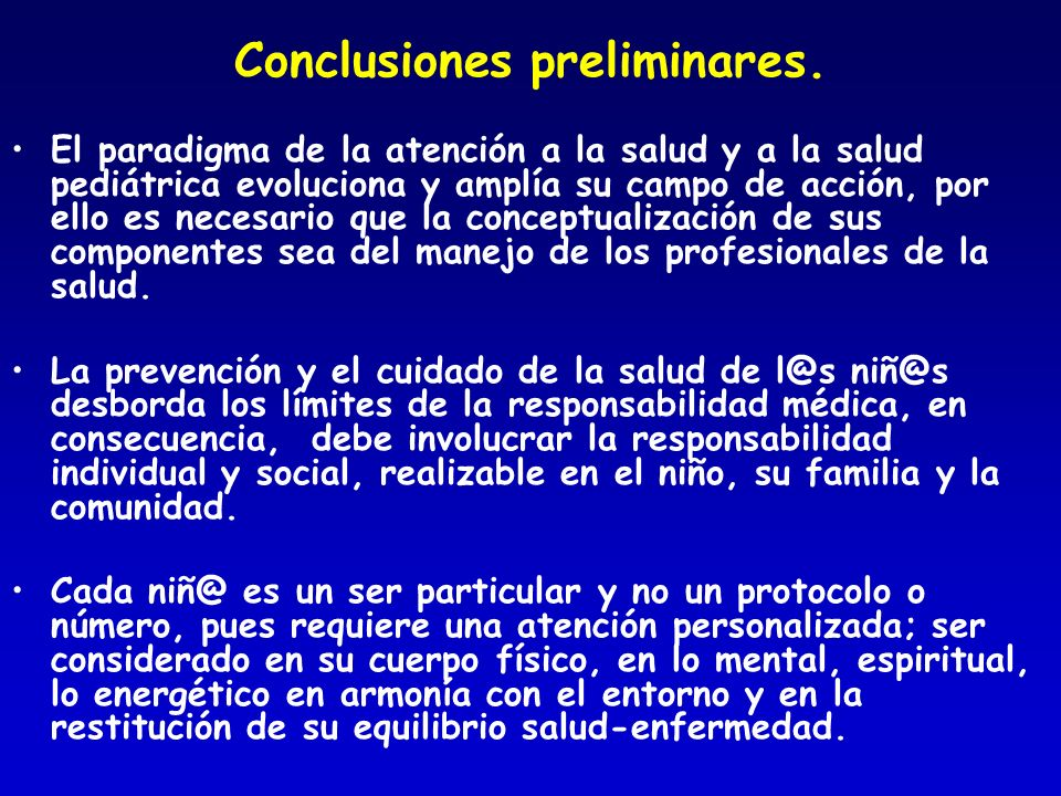 Conclusiones preliminares. El paradigma de la atención a la salud y a la salud pediátrica evoluciona y amplía su campo de acción, por ello es necesari