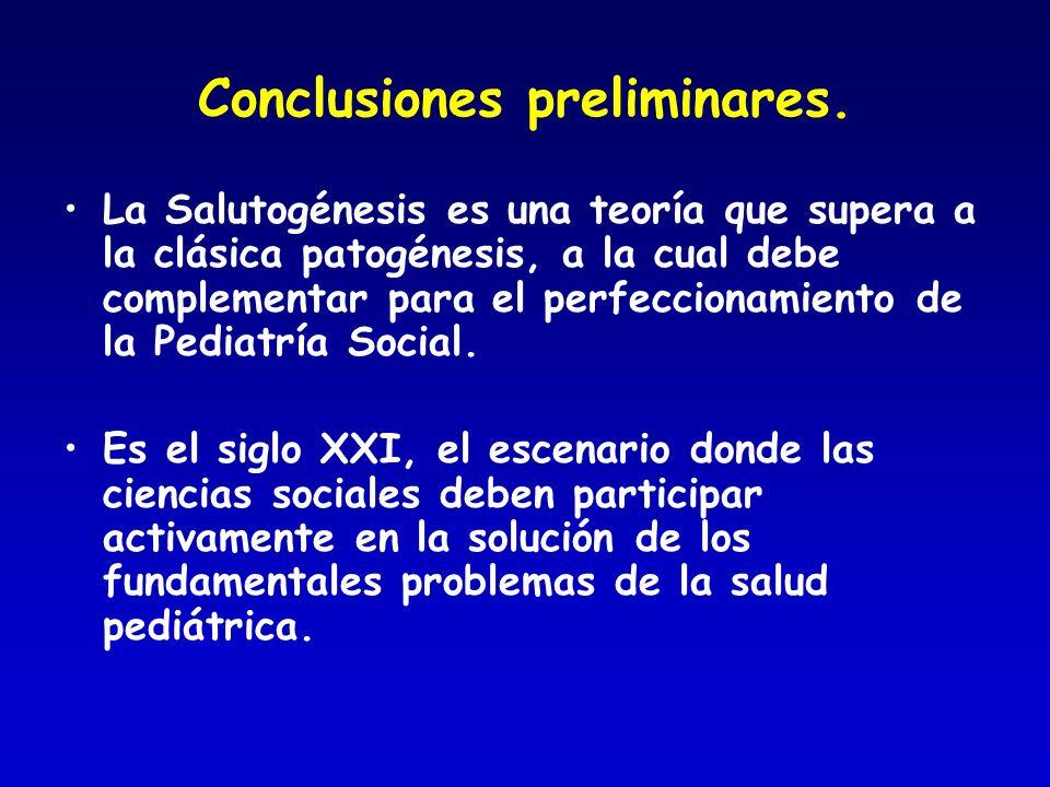 Conclusiones preliminares. La Salutogénesis es una teoría que supera a la clásica patogénesis, a la cual debe complementar para el perfeccionamiento d