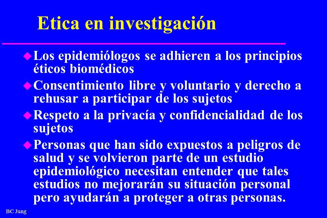 BC Jung Etica en investigación u Los epidemiólogos se adhieren a los principios éticos biomédicos u Consentimiento libre y voluntario y derecho a rehu