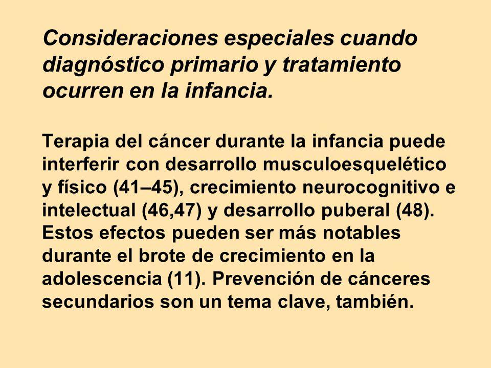 Consideraciones especiales cuando diagnóstico primario y tratamiento ocurren en la infancia. Terapia del cáncer durante la infancia puede interferir c