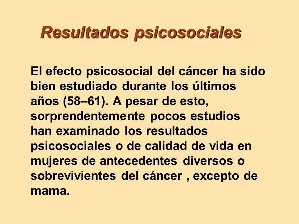 Resultados psicosociales Resultados psicosociales El efecto psicosocial del cáncer ha sido bien estudiado durante los últimos años (58–61). A pesar de