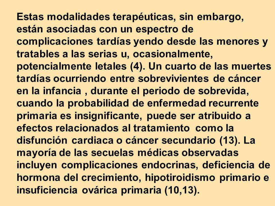 Estas modalidades terapéuticas, sin embargo, están asociadas con un espectro de complicaciones tardías yendo desde las menores y tratables a las serias u, ocasionalmente, potencialmente letales (4).