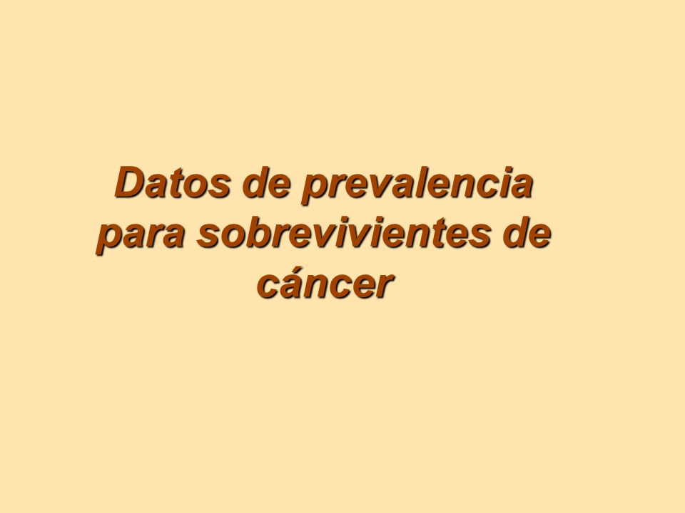 Datos de prevalencia para sobrevivientes de cáncer