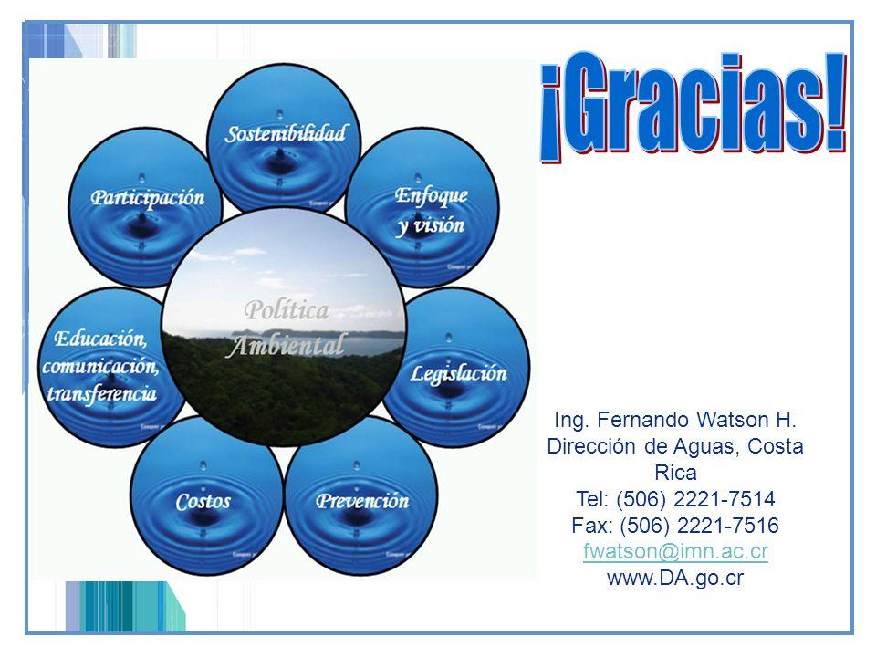 Ing. Fernando Watson H. Dirección de Aguas, Costa Rica Tel: (506) 2221-7514 Fax: (506) 2221-7516 fwatson@imn.ac.cr www.DA.go.cr