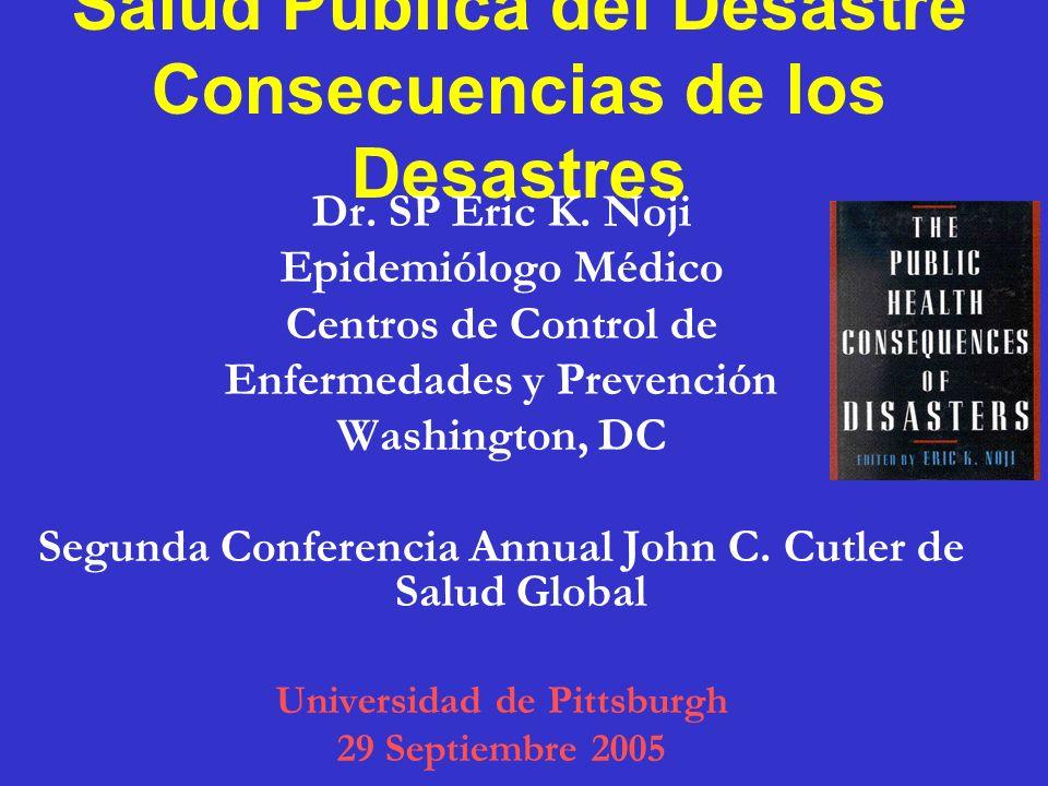 Salud Pública del Desastre Consecuencias de los Desastres Dr. SP Eric K. Noji Epidemiólogo Médico Centros de Control de Enfermedades y Prevención Wash