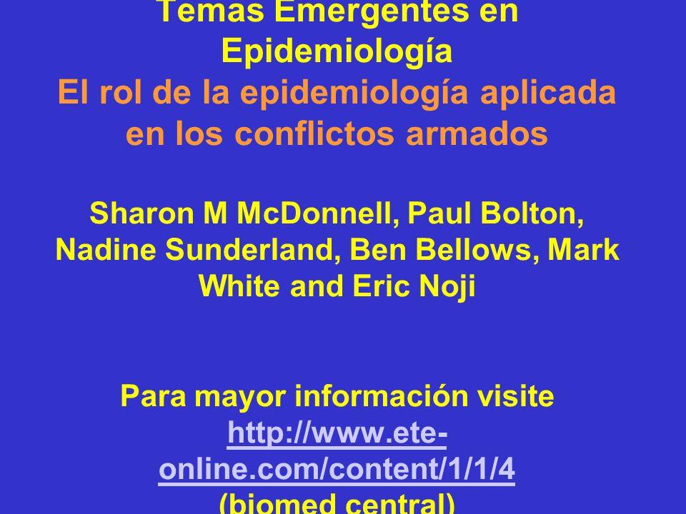 Temas Emergentes en Epidemiología El rol de la epidemiología aplicada en los conflictos armados Sharon M McDonnell, Paul Bolton, Nadine Sunderland, Be