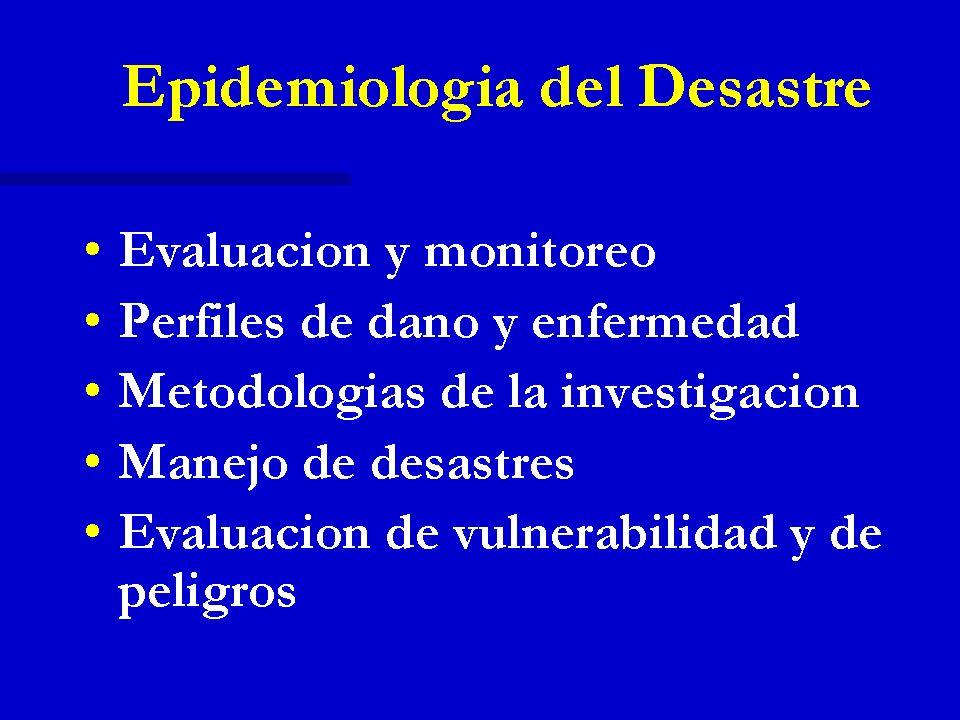 Epidemiología del Desastre Evaluación y monitoreo Evaluación y monitoreo Perfiles de daño y enfermedad Perfiles de daño y enfermedad Metodologías de l