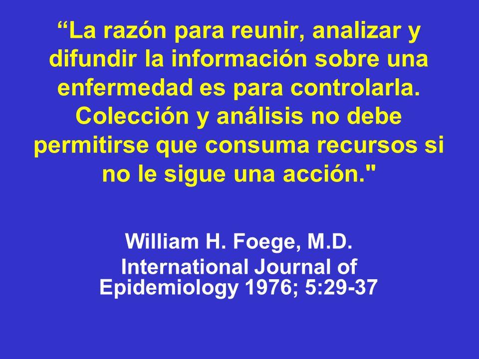 La razón para reunir, analizar y difundir la información sobre una enfermedad es para controlarla. Colección y análisis no debe permitirse que consuma