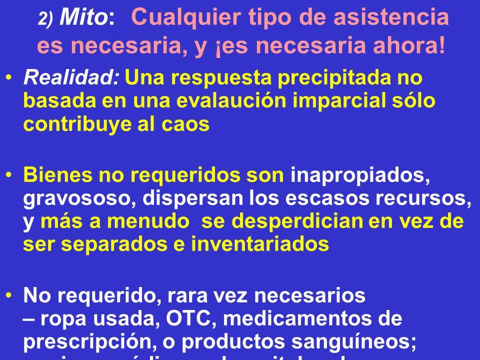 2) Mito: Cualquier tipo de asistencia es necesaria, y ¡es necesaria ahora! Realidad: Una respuesta precipitada no basada en una evalaución imparcial s