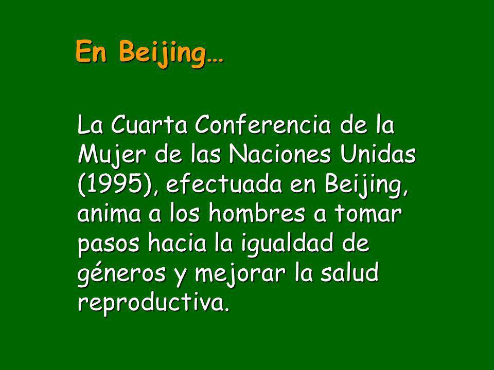 La Cuarta Conferencia de la Mujer de las Naciones Unidas (1995), efectuada en Beijing, anima a los hombres a tomar pasos hacia la igualdad de géneros