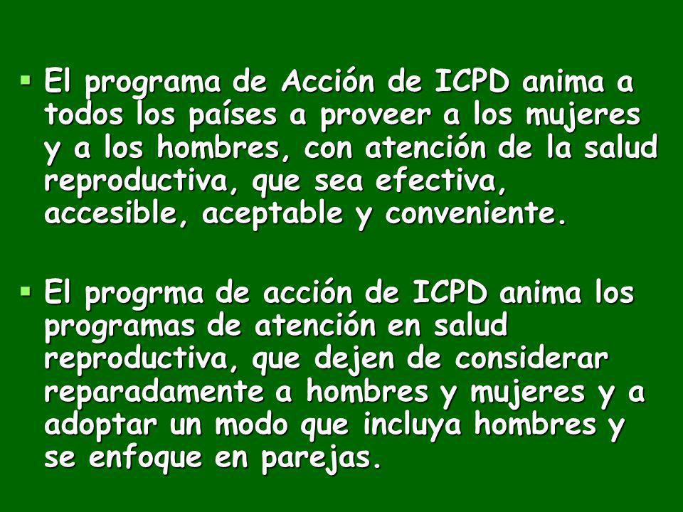 El programa de Acción de ICPD anima a todos los países a proveer a los mujeres y a los hombres, con atención de la salud reproductiva, que sea efectiv