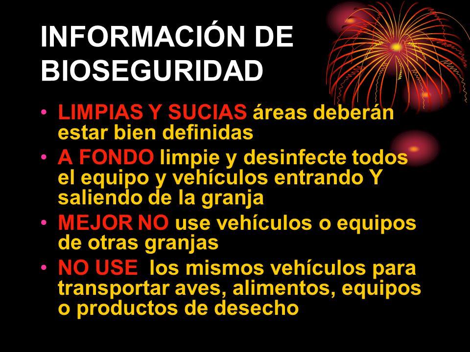 INFORMACIÓN DE BIOSEGURIDAD LIMPIAS Y SUCIAS áreas deberán estar bien definidas A FONDO limpie y desinfecte todos el equipo y vehículos entrando Y sal