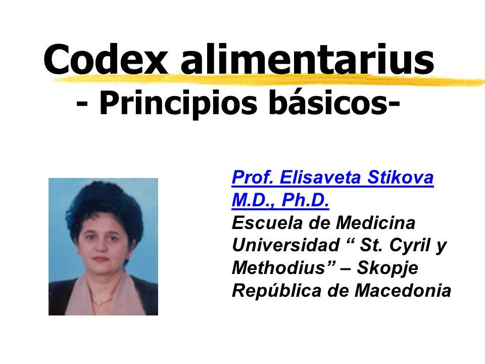 Codex alimentarius - Principios básicos- Prof. Elisaveta Stikova M.D., Ph.D. Escuela de Medicina Universidad St. Cyril y Methodius – Skopje República