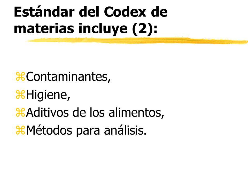 Estándar del Codex de materias incluye (2): z Contaminantes, z Higiene, zAditivos de los alimentos, z Métodos para análisis.
