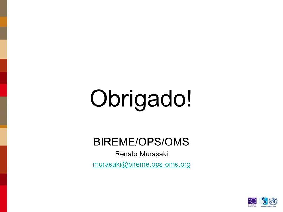 Obrigado! BIREME/OPS/OMS Renato Murasaki murasaki@bireme.ops-oms.org