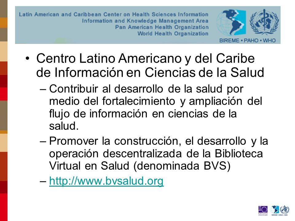 Sobre BIREME/OPS/OMS Centro Latino Americano y del Caribe de Información en Ciencias de la Salud –Contribuir al desarrollo de la salud por medio del fortalecimiento y ampliación del flujo de información en ciencias de la salud.