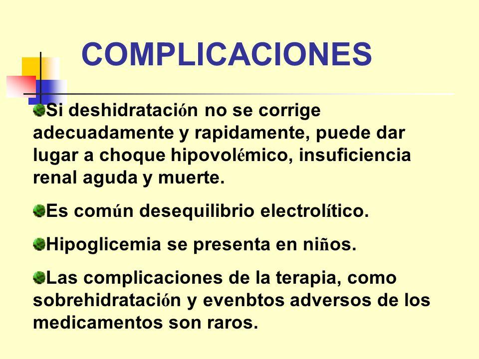COMPLICACIONES Si deshidrataci ó n no se corrige adecuadamente y rapidamente, puede dar lugar a choque hipovol é mico, insuficiencia renal aguda y mue