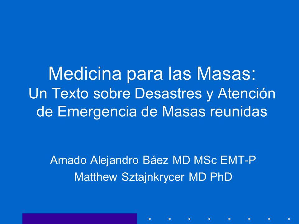 Medicina para las Masas: Un Texto sobre Desastres y Atención de Emergencia de Masas reunidas Amado Alejandro Báez MD MSc EMT-P Matthew Sztajnkrycer MD