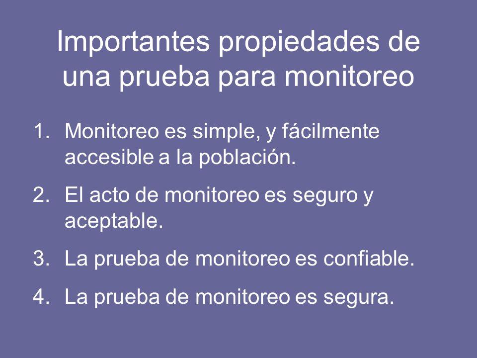 Importantes propiedades de una prueba para monitoreo 1.Monitoreo es simple, y fácilmente accesible a la población.