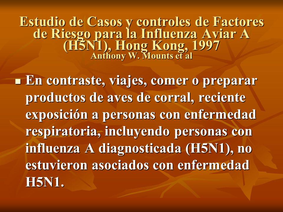 Estudio de Casos y controles de Factores de Riesgo para la Influenza Aviar A (H5N1), Hong Kong, 1997 Anthony W. Mounts et al En contraste, viajes, com