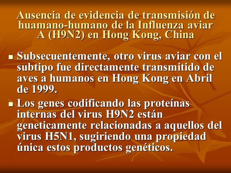 Ausencia de evidencia de transmisión de huamano-humano de la Influenza aviar A (H9N2) en Hong Kong, China Subsecuentemente, otro virus aviar con el su