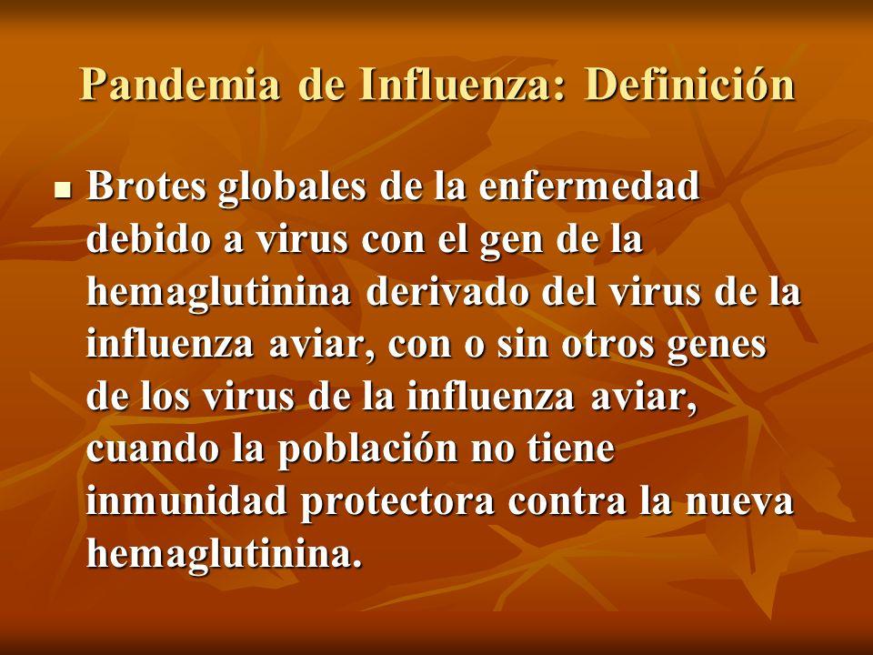 Pandemia de Influenza: Definición Brotes globales de la enfermedad debido a virus con el gen de la hemaglutinina derivado del virus de la influenza av