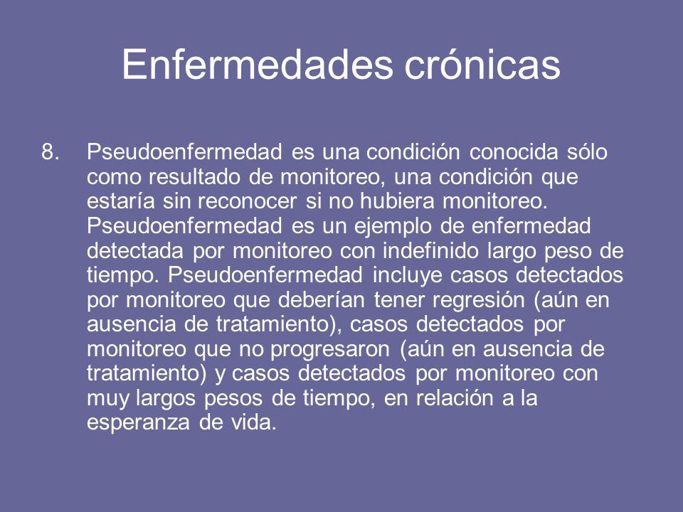 Enfermedades crónicas 8.Pseudoenfermedad es una condición conocida sólo como resultado de monitoreo, una condición que estaría sin reconocer si no hubiera monitoreo.